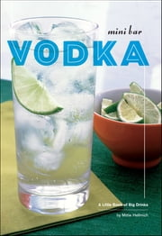 Mini Bar: Vodka - A Little Book of Big Drinks ebook by Mittie Hellmich,Laura Stojanovic