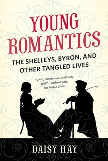 Young Romantics - The Shelleys, Byron, and Other Tangled Lives ebook by Daisy Hay