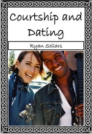 Dating and Courtship ebook by Ryan Sollars