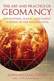 The Art and Practice of Geomancy - Divination, Magic, and Earth Wisdom of the Renaissance ebook by John Michael Greer