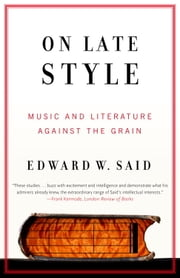 On Late Style - Music and Literature Against the Grain ebook by Edward W. Said
