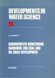 Groundwater Monitoring Handbook for Coal and Oil Shale Development ebook by Everett, L.G.