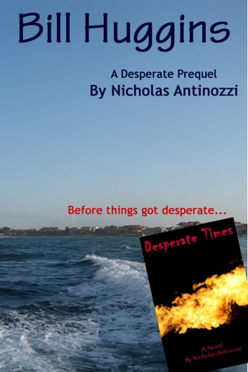 Bill Huggins: A Desperate prequel ebook by Nicholas Antinozzi