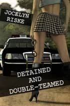 Detained and Double-Teamed ebook by Jocelyn Riske