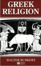Greek Religion - Archaic and Classical ebook by Walter Burkert, John Raffan