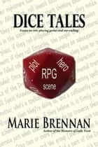 Dice Tales - Essays on Role-playing Games and Storytelling ebook by Marie Brennan