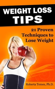 Weight Loss Tips: 21 Proven Techniques to Lose Weight ebook by Roberta Temes
