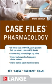 Case Files Pharmacology, Third Edition ebook by Eugene Toy,David Loose,Shelley A. Tischkau,Anush S. Pillai