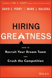 Hiring Greatness - How to Recruit Your Dream Team and Crush the Competition  eBook von David E. Perry,Mark J. Haluska