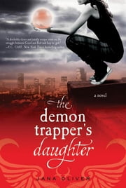The Demon Trapper's Daughter - A Demon Trappers Novel ebook by Jana Oliver
