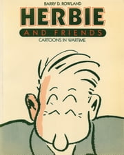 Herbie and Friends - Cartoons In Wartime ebook by Barry D. Rowland