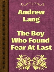 The Boy Who Found Fear At Last ebook by Andrew Lang