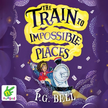 The Train to Impossible Places audiobook by P.G. Bell