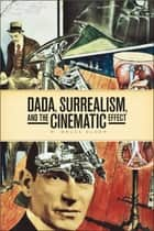 DADA, Surrealism, and the Cinematic Effect ebook by R. Bruce Elder