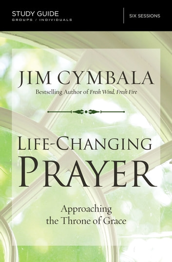 Life-Changing Prayer Study Guide - Approaching the Throne of Grace ebook by Jim Cymbala