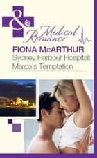 Sydney Harbour Hospital: Marco's Temptation (Mills & Boon Medical) (Sydney Harbour Hospital, Book 7) ebook by Fiona McArthur