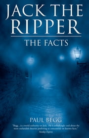 Jack the Ripper - The Facts ebook by Paul Begg