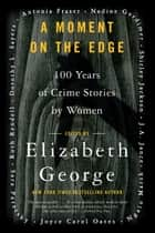 A Moment on the Edge - 100 Years of Crime Stories by Women eBook by Elizabeth George