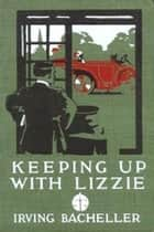 Keeping Up With Lizzie ebook by Irving Bacheller
