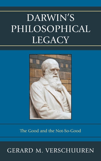 Darwin's Philosophical Legacy - The Good and the Not-So-Good eBook by Gerard M. Verschuuren