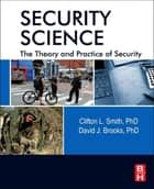 Security Science - The Theory and Practice of Security ebook by Clifton Smith, David J Brooks