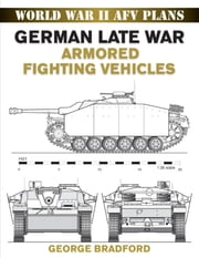 German Late War Armored Fighting Vehicles ebook by George Bradford