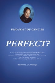 Who Says You Can't Be Perfect? ebook by Rev L. N. Ambridge
