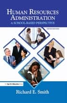 Human Resources Administration - A School Based Perspective ebook by Richard Smith
