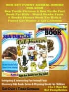 Sea Turtle Pictures & Sea Turtle Fact Book For Kids - Weird Snake Facts & Snake Picture Book For Kids & Cat Humor: 3 In 1 Box Set Kid Books With Animals - Discovery Kids Books & Rhyming Books For Children eBook by Kate Cruise