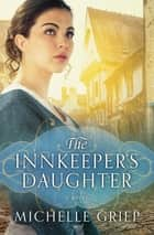 The Innkeeper's Daughter ekitaplar by Michelle Griep
