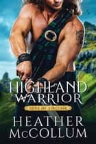 Highland Warrior ebook by Heather McCollum