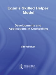 Egan's Skilled Helper Model - Developments and Implications in Counselling ebook by Val Wosket