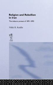 Religion and Rebellion in Iran - The Iranian Tobacco Protest of 1891-1982 ebook by Nikki R. Keddie