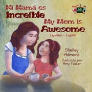 Mi mamá es incredible- My Mom is Awesome (Spanish English Bilingual) - Spanish English Bilingual Collection ebook by Shelley Admont