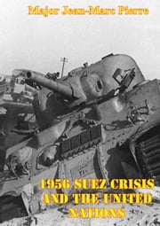 1956 Suez Crisis And The United Nations ebook by Major Jean-Marc Pierre