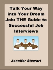 Talk Your Way into Your Dream Job: the Guide to Successful Job Interviews ebook by Jennifer Stewart