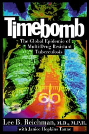 Timebomb: The Global Epidemic of Multi-Drug Resistant Tuberculosis ebook by Reichman, Lee