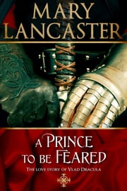 A Prince to be Feared: The love story of Vlad Dracula ebook by Mary Lancaster
