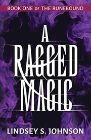 A Ragged Magic ebook by Lindsey S. Johnson,Jak Koke