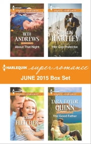 Harlequin Superromance June 2015 - Box Set - About That Night\A Family Come True\Her Cop Protector\The Good Father ebook by Beth Andrews,Kris Fletcher,Sharon Hartley,Tara Taylor Quinn