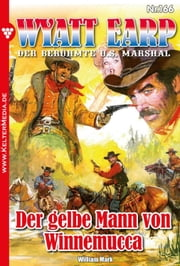 Wyatt Earp 166 - Der gelbe Mann von Winnemucca ebook by William Mark
