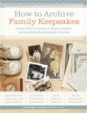 How to Archive Family Keepsakes: Learn How to Preserve Family Photos, Memorabilia and Genealogy Records ebook by Denise May Levenick