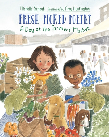 Fresh-Picked Poetry - A Day at the Farmers' Market ebook by Michelle Schaub
