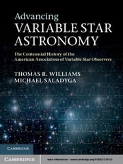 Advancing Variable Star Astronomy - The Centennial History of the American Association of Variable Star Observers ebook by Thomas R. Williams,Michael Saladyga