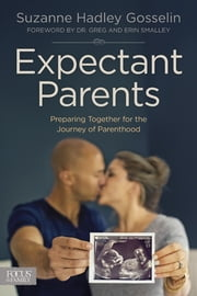 Expectant Parents - Preparing Together for the Journey of Parenthood ebook by Suzanne Hadley Gosselin,Greg Smalley,Erin Smalley