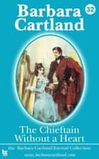 The Chieftain Without a Heart ebook by Barbara Cartland