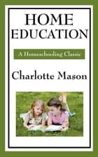 Home Education ebook by Charlotte Mason