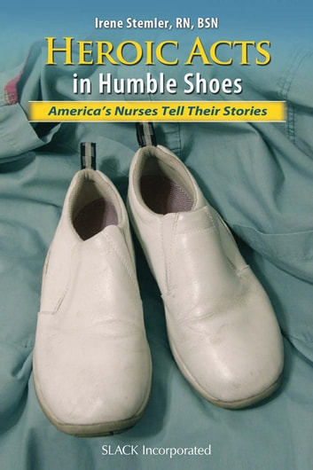 Heroic Acts in Humble Shoes - America's Nurses Tell Their Stories ebook by