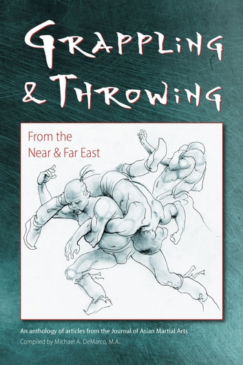 Grappling & Throwing From the Near and Far East ebook by Michael DeMarco,David G. Allan,Dakin Burdick,Tim Cartmell,Shahyar Daneshgar,Allen Pittman,Marc Rowe,Steve Scott,Lee Wedlake,Justin Wolske,Andrew Zerling,Yun Zhang