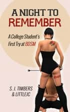 A Night to Remember: A College Student's First Try at BDSM ebook by S. J. Timbers, littleJC